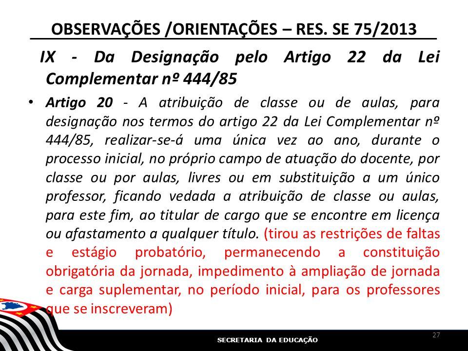 SECRETARIA DA EDUCAÇÃO OBSERVAÇÕES /ORIENTAÇÕES – RES. SE 75/2013 IX - Da Designação pelo Artigo 22 da Lei Complementar nº 444/85 Artigo 20 - A atribu
