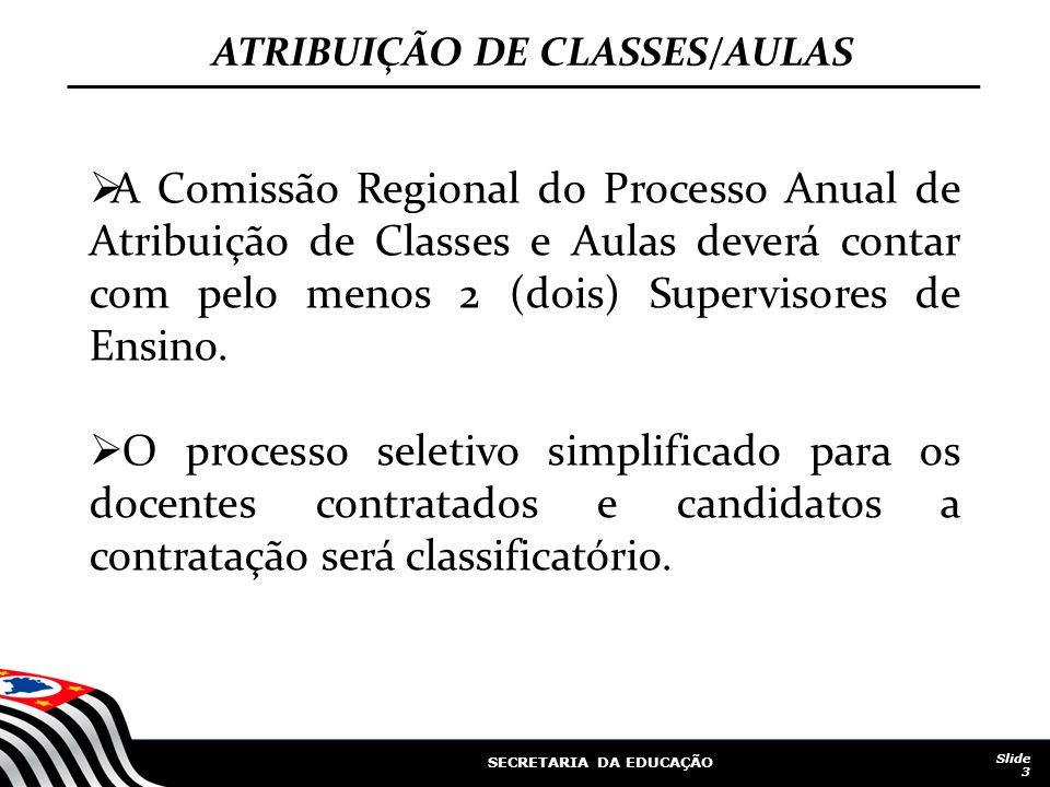 SECRETARIA DA EDUCAÇÃO Slide 3 ATRIBUIÇÃO DE CLASSES/AULAS A Comissão Regional do Processo Anual de Atribuição de Classes e Aulas deverá contar com pe