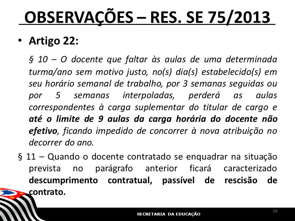 SECRETARIA DA EDUCAÇÃO OBSERVAÇÕES – RES. SE 75/2013 Artigo 22: § 10 – O docente que faltar às aulas de uma determinada turma/ano sem motivo justo, no