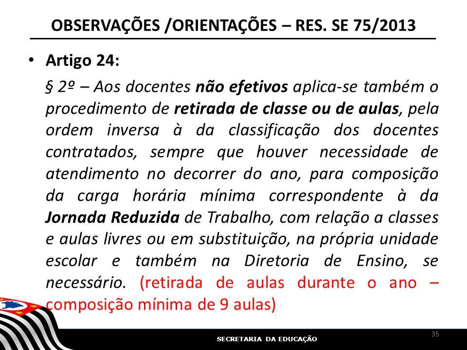 SECRETARIA DA EDUCAÇÃO OBSERVAÇÕES /ORIENTAÇÕES – RES. SE 75/2013 Artigo 24: § 2º – Aos docentes não efetivos aplica-se também o procedimento de retir