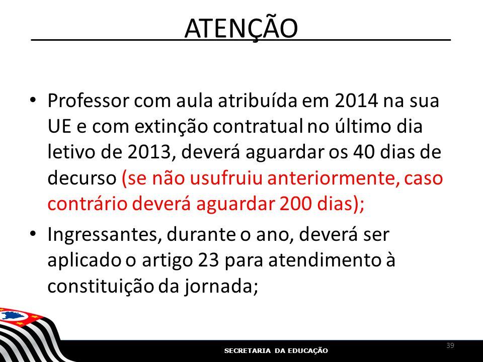 SECRETARIA DA EDUCAÇÃO ATENÇÃO Professor com aula atribuída em 2014 na sua UE e com extinção contratual no último dia letivo de 2013, deverá aguardar