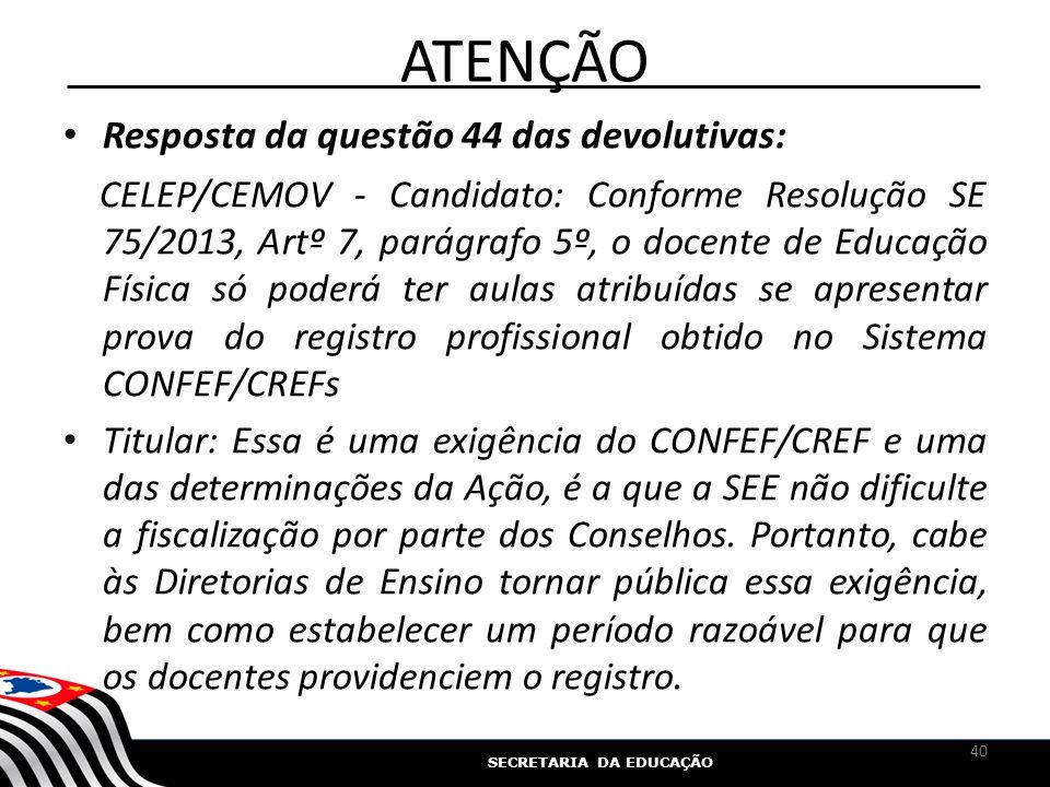 SECRETARIA DA EDUCAÇÃO ATENÇÃO Resposta da questão 44 das devolutivas: CELEP/CEMOV - Candidato: Conforme Resolução SE 75/2013, Artº 7, parágrafo 5º, o