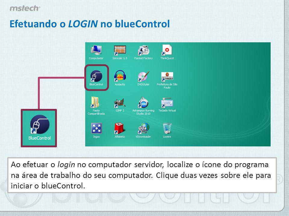 Efetuando o LOGIN no blueControl Assim que o blueControl for iniciado, outro login deverá ser efetuado, agora para acessar os recursos do blueControl.