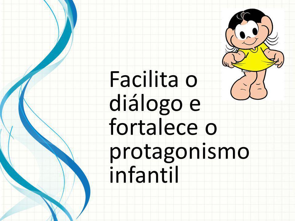 Facilita o diálogo e fortalece o protagonismo infantil