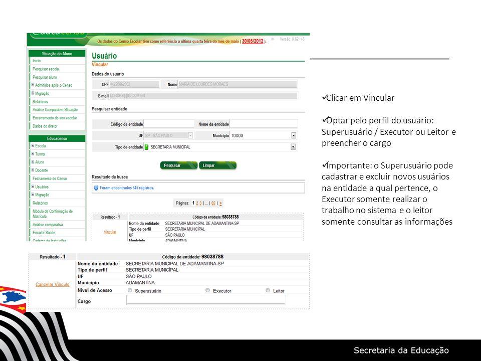 Clicar em Vincular Optar pelo perfil do usuário: Superusuário / Executor ou Leitor e preencher o cargo Importante: o Superusuário pode cadastrar e exc