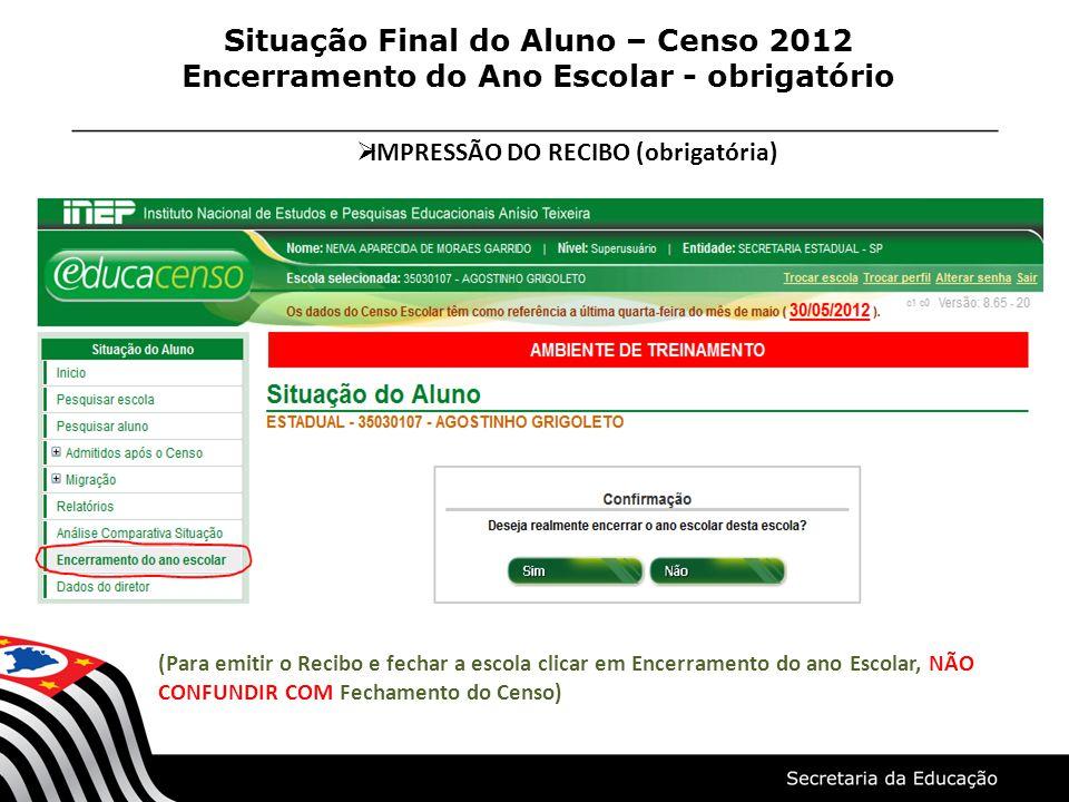 Situação Final do Aluno – Censo 2012 Encerramento do Ano Escolar - obrigatório IMPRESSÃO DO RECIBO (obrigatória) (Para emitir o Recibo e fechar a esco