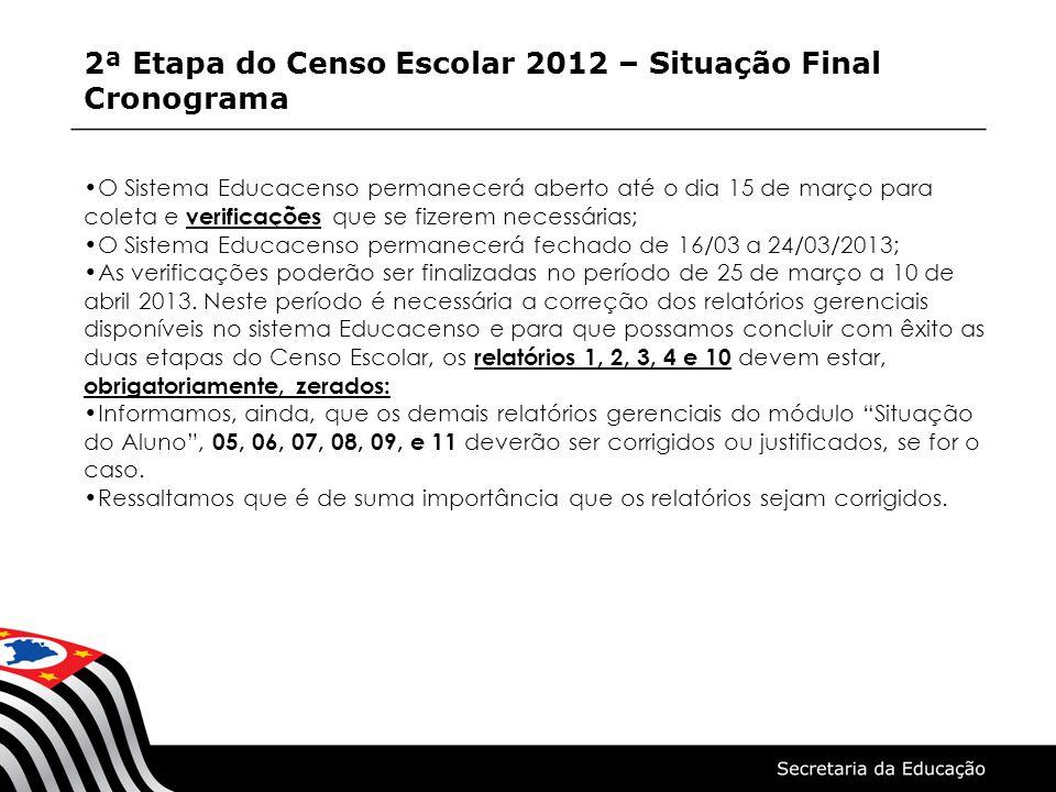 2ª Etapa do Censo Escolar 2012 – Situação Final Cronograma O Sistema Educacenso permanecerá aberto até o dia 15 de março para coleta e verificações qu