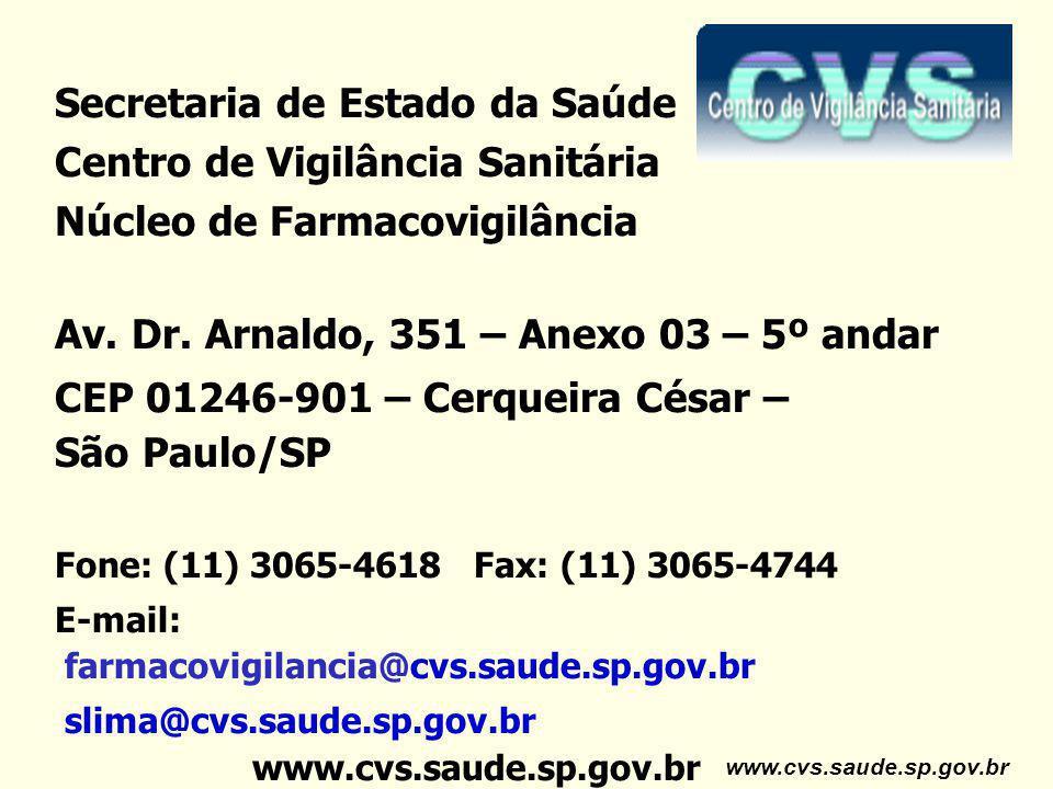 www.cvs.saude.sp.gov.br Secretaria de Estado da Saúde Centro de Vigilância Sanitária Núcleo de Farmacovigilância Av. Dr. Arnaldo, 351 – Anexo 03 – 5º