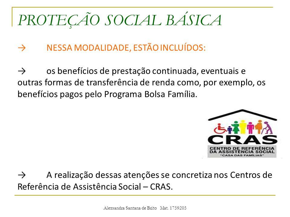 PROTEÇÃO SOCIAL BÁSICA NESSA MODALIDADE, ESTÃO INCLUÍDOS: os benefícios de prestação continuada, eventuais e outras formas de transferência de renda como, por exemplo, os benefícios pagos pelo Programa Bolsa Família.