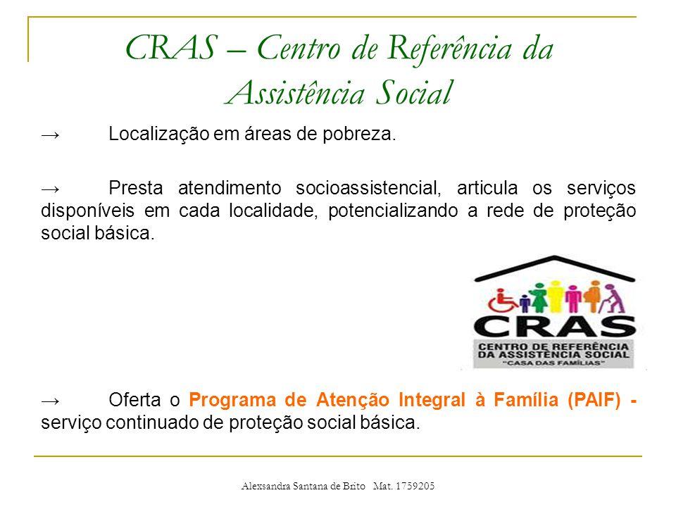 CRAS – Centro de Referência da Assistência Social Localização em áreas de pobreza.