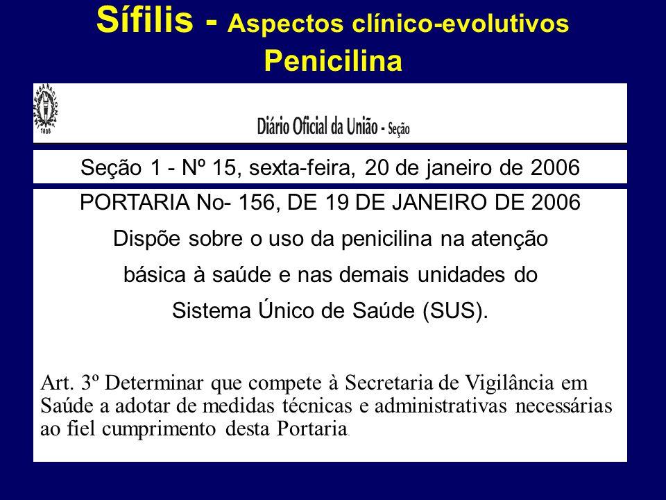 Sífilis - Aspectos clínico-evolutivos Penicilina PORTARIA No- 156, DE 19 DE JANEIRO DE 2006 Dispõe sobre o uso da penicilina na atenção básica à saúde e nas demais unidades do Sistema Único de Saúde (SUS).