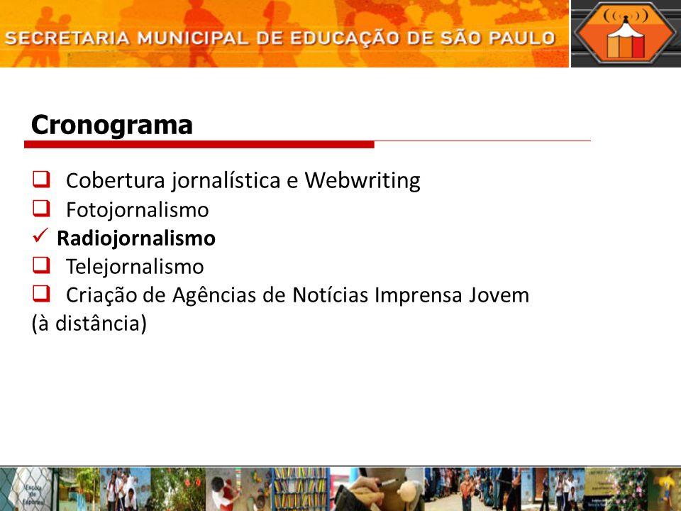 Cronograma C obertura jornalística e Webwriting Fotojornalismo Radiojornalismo Telejornalismo Criação de Agências de Notícias Imprensa Jovem (à distân