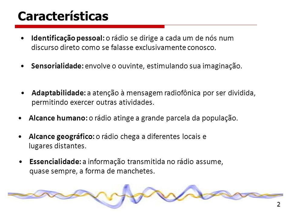Identificação pessoal: o rádio se dirige a cada um de nós num discurso direto como se falasse exclusivamente conosco. Sensorialidade: envolve o ouvint