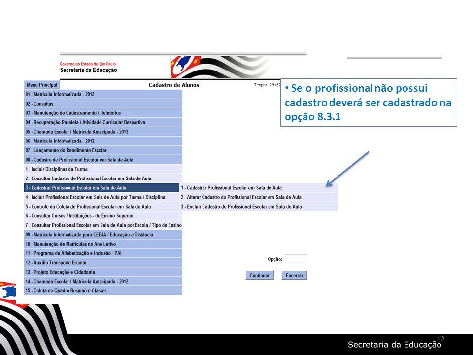 12 Se o profissional não possui cadastro deverá ser cadastrado na opção 8.3.1