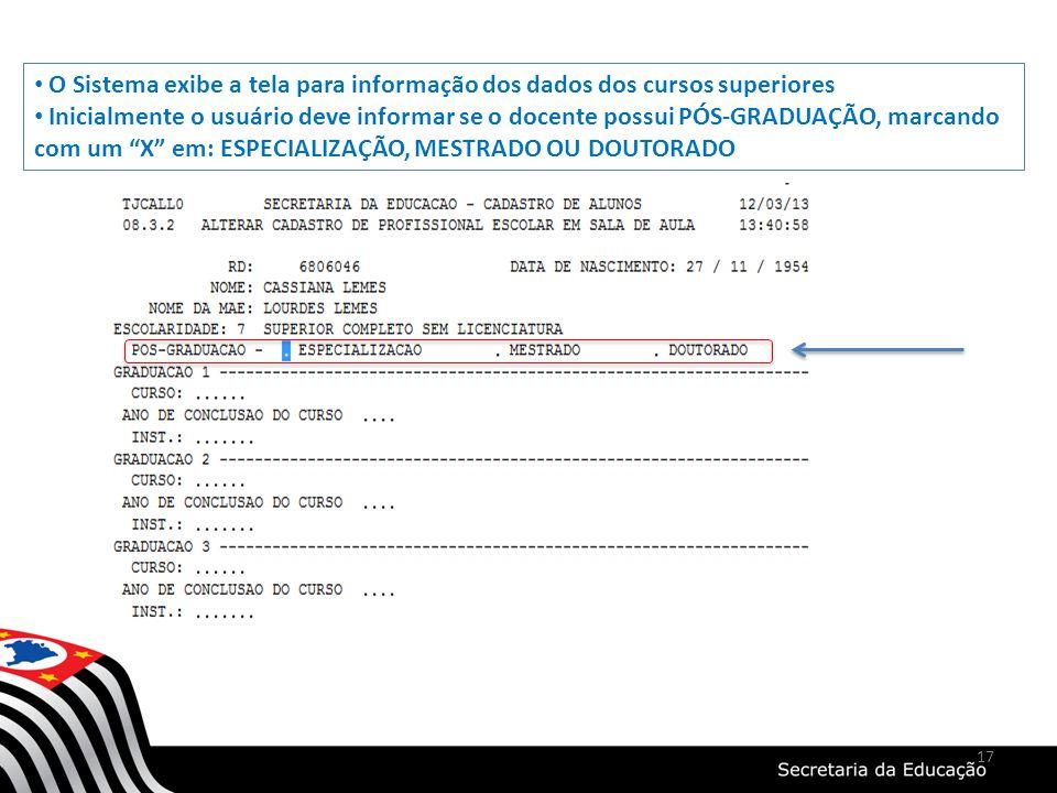 17 O Sistema exibe a tela para informação dos dados dos cursos superiores Inicialmente o usuário deve informar se o docente possui PÓS-GRADUAÇÃO, marc