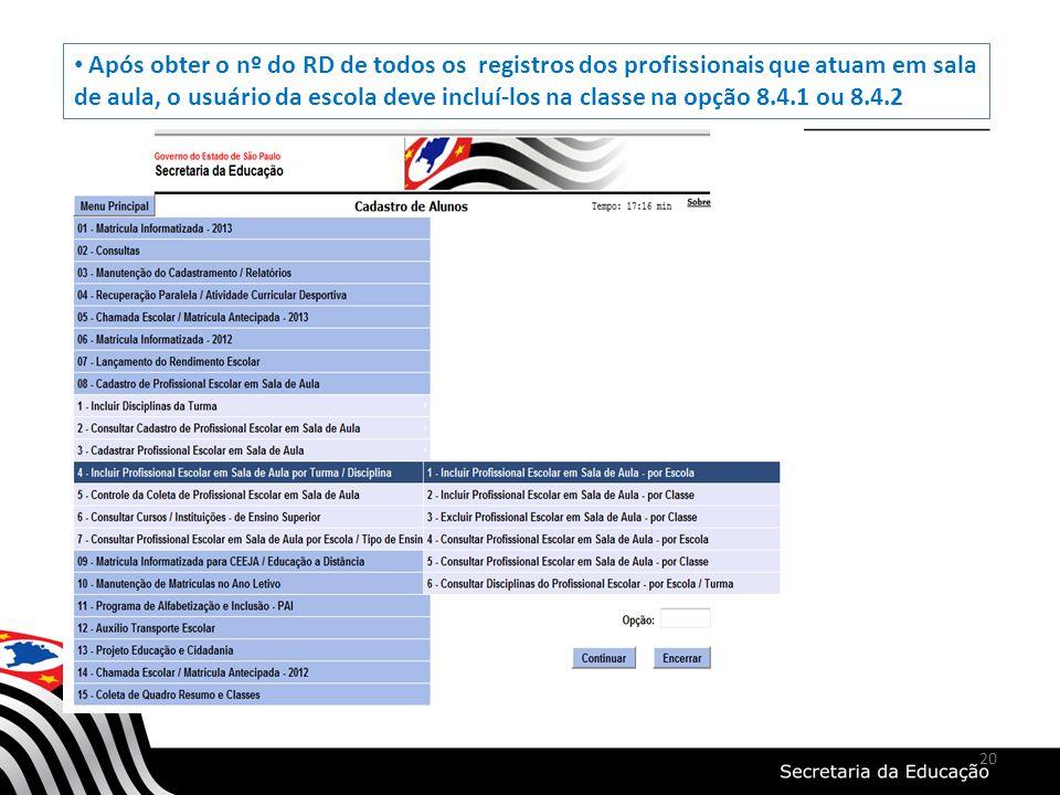 20 Após obter o nº do RD de todos os registros dos profissionais que atuam em sala de aula, o usuário da escola deve incluí-los na classe na opção 8.4
