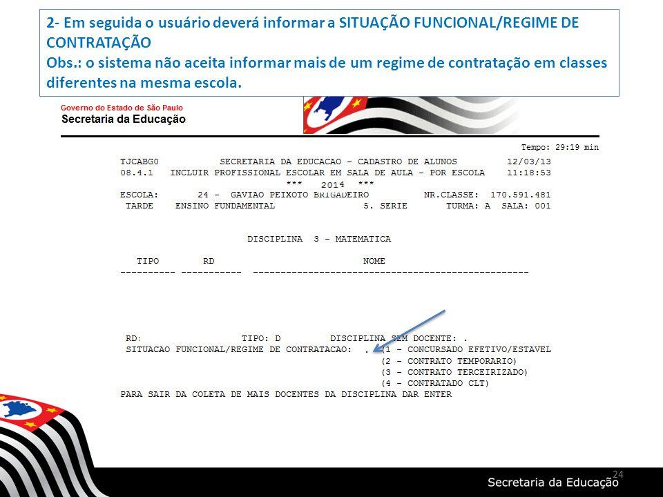 24 2- Em seguida o usuário deverá informar a SITUAÇÃO FUNCIONAL/REGIME DE CONTRATAÇÃO Obs.: o sistema não aceita informar mais de um regime de contrat