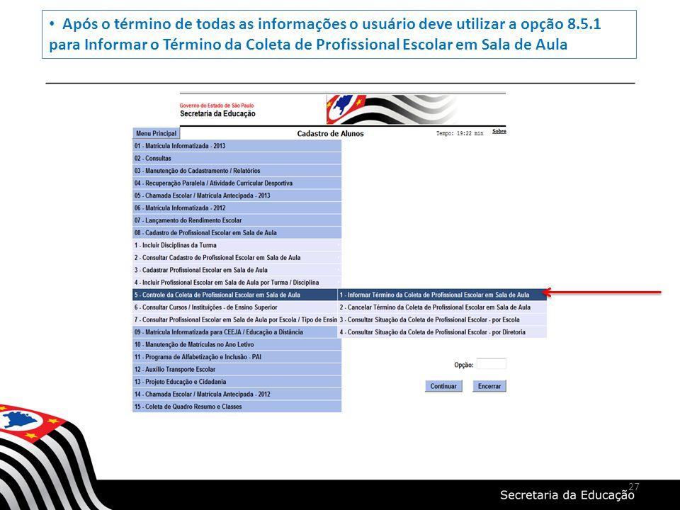 27 Após o término de todas as informações o usuário deve utilizar a opção 8.5.1 para Informar o Término da Coleta de Profissional Escolar em Sala de A