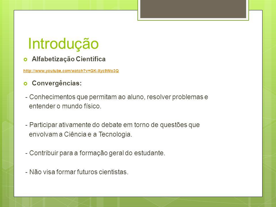 Introdução Alfabetização Científica http://www.youtube.com/watch?v=GK-Xyc9Wo3Q Convergências: - Conhecimentos que permitam ao aluno, resolver problema