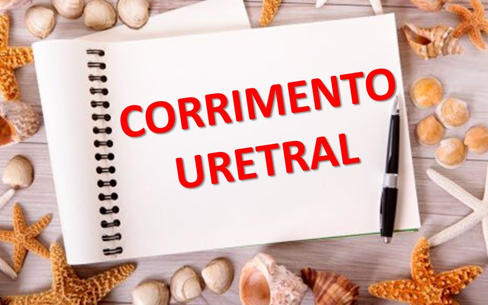 CORRIMENTO URETRAL