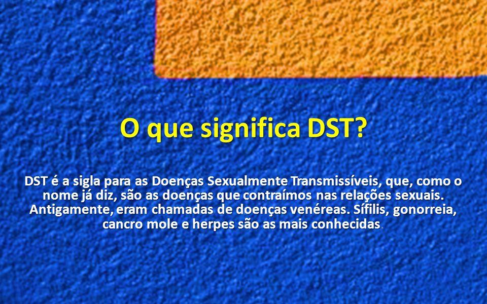 O que significa DST? DST é a sigla para as Doenças Sexualmente Transmissíveis, que, como o nome já diz, são as doenças que contraímos nas relações sex