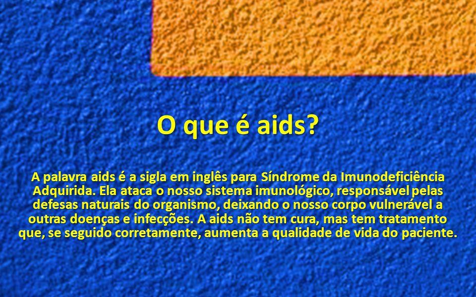 O que é aids? A palavra aids é a sigla em inglês para Síndrome da Imunodeficiência Adquirida. Ela ataca o nosso sistema imunológico, responsável pelas