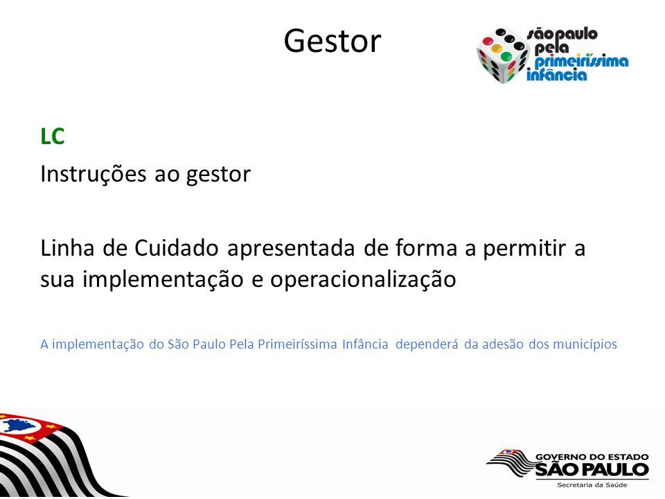 Gestor LC Instruções ao gestor Linha de Cuidado apresentada de forma a permitir a sua implementação e operacionalização A implementação do São Paulo Pela Primeiríssima Infância dependerá da adesão dos municípios