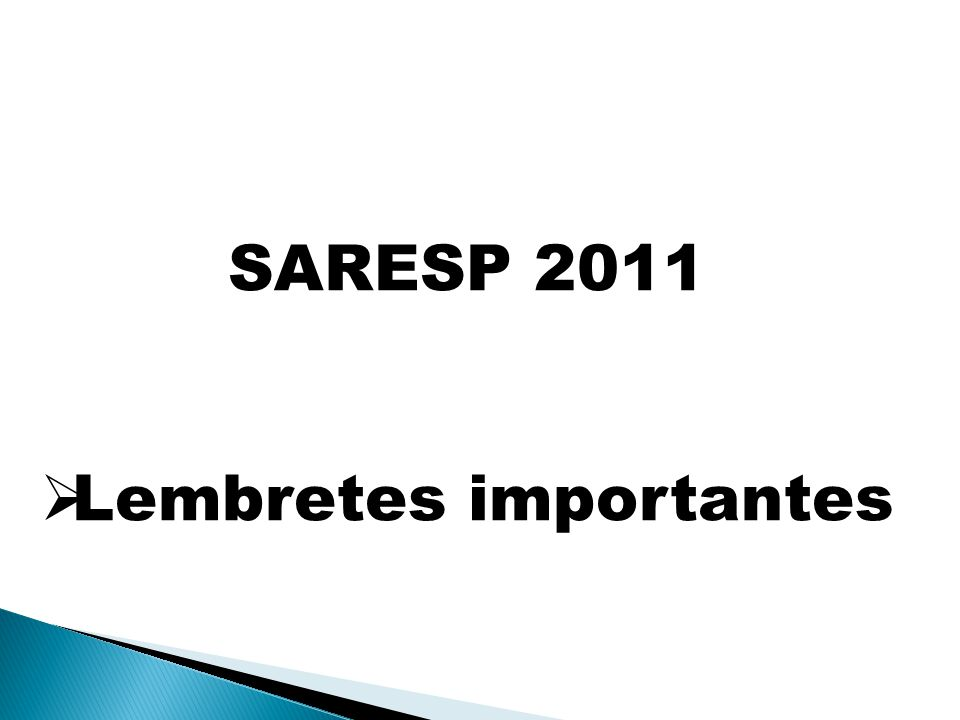 SARESP 2011 Lembretes importantes
