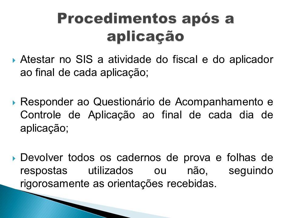 Atestar no SIS a atividade do fiscal e do aplicador ao final de cada aplicação; Responder ao Questionário de Acompanhamento e Controle de Aplicação ao