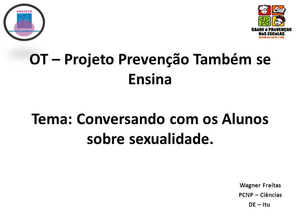 OT – Projeto Prevenção Também se Ensina Tema: Conversando com os Alunos sobre sexualidade.