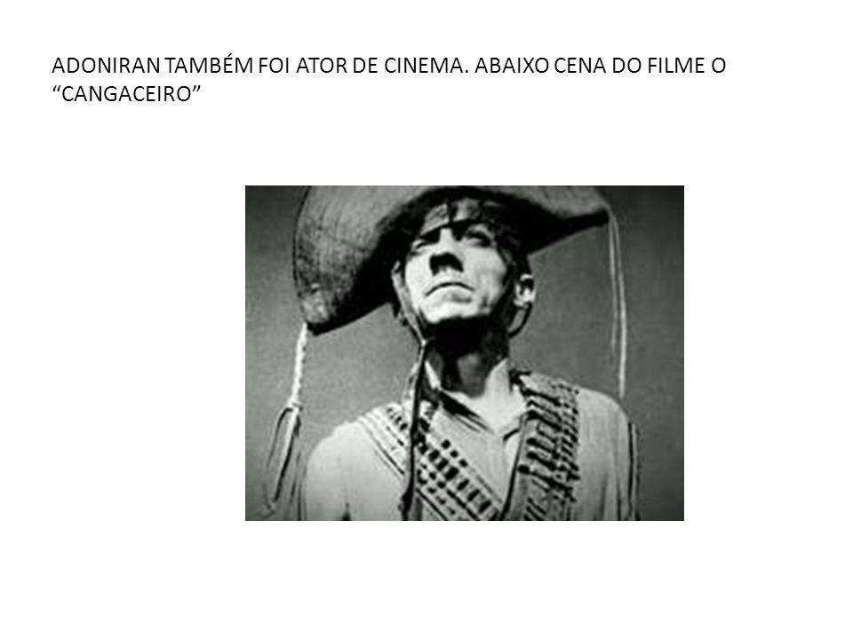 ADONIRAN TAMBÉM FOI ATOR DE CINEMA. ABAIXO CENA DO FILME O CANGACEIRO
