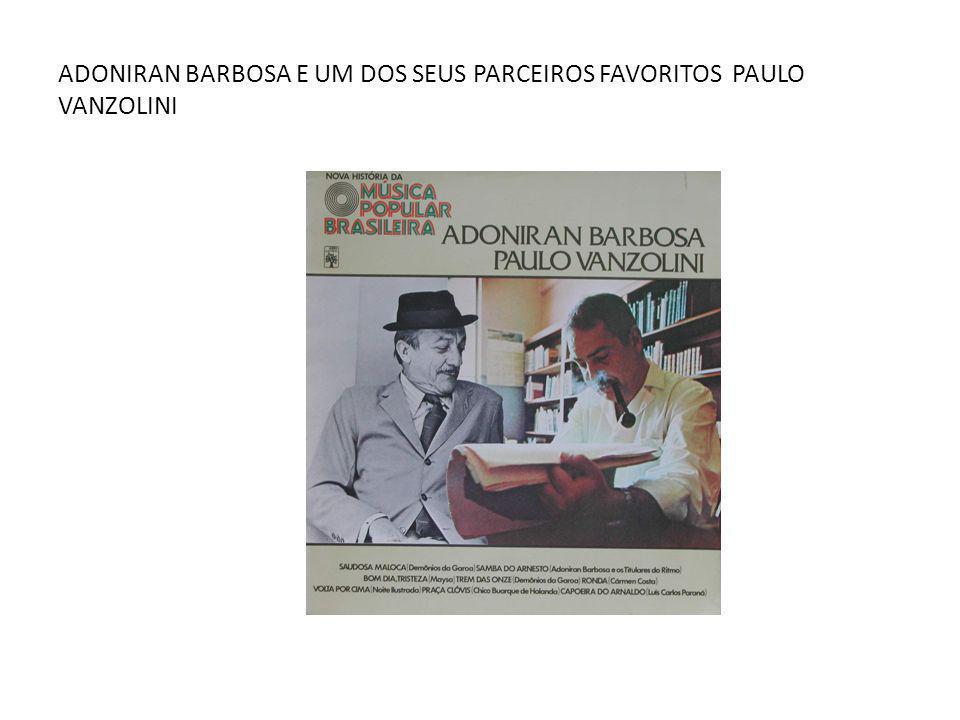 ADONIRAN BARBOSA E UM DOS SEUS PARCEIROS FAVORITOS PAULO VANZOLINI