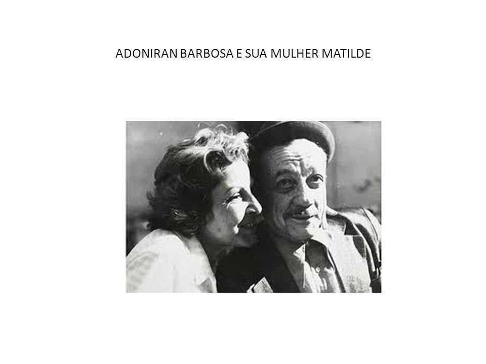 ADONIRAN BARBOSA E SUA MULHER MATILDE