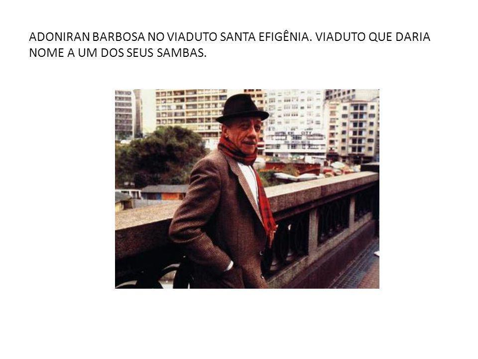 ADONIRAN BARBOSA NO VIADUTO SANTA EFIGÊNIA. VIADUTO QUE DARIA NOME A UM DOS SEUS SAMBAS.