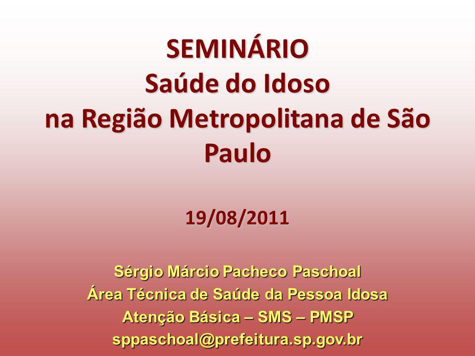 SEMINÁRIO Saúde do Idoso na Região Metropolitana de São Paulo 19/08/2011 Sérgio Márcio Pacheco Paschoal Área Técnica de Saúde da Pessoa Idosa Atenção