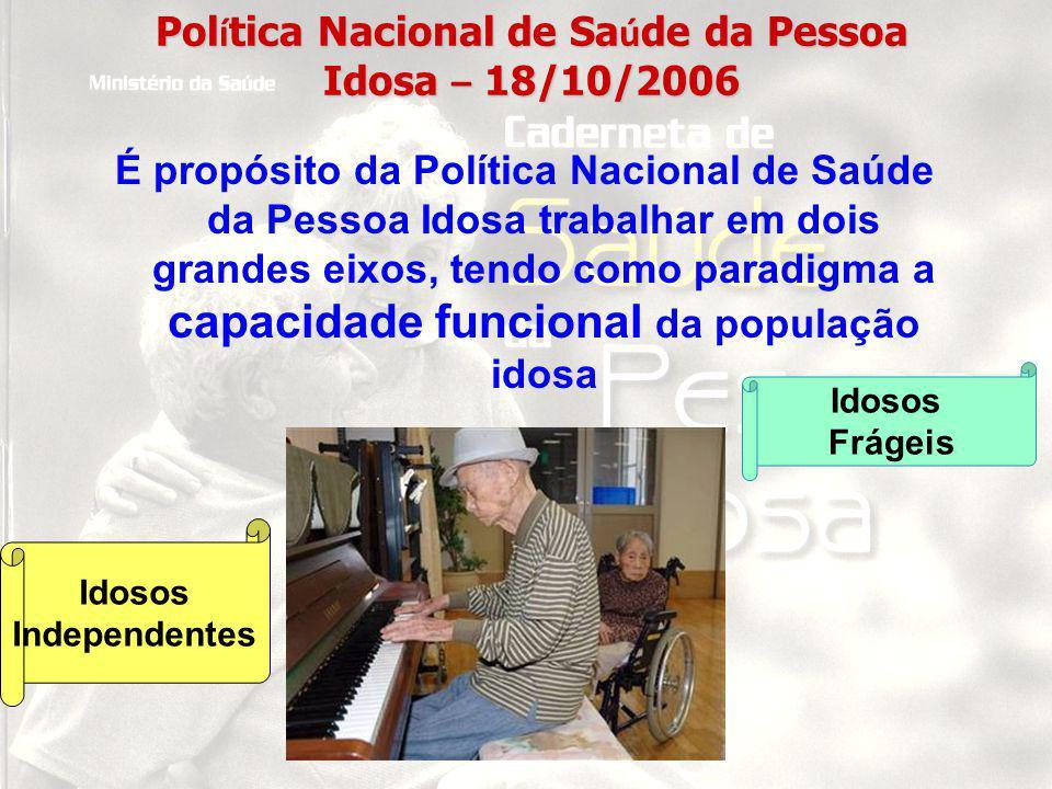 Pol í tica Nacional de Sa ú de da Pessoa Idosa – 18/10/2006 É propósito da Política Nacional de Saúde da Pessoa Idosa trabalhar em dois grandes eixos,