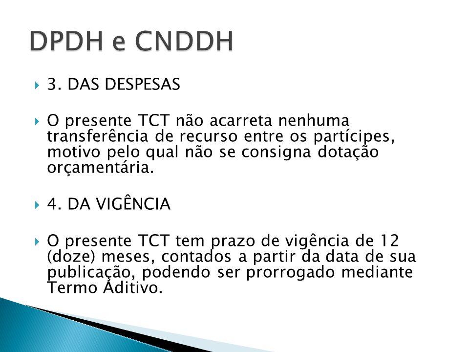 3. DAS DESPESAS O presente TCT não acarreta nenhuma transferência de recurso entre os partícipes, motivo pelo qual não se consigna dotação orçamentári