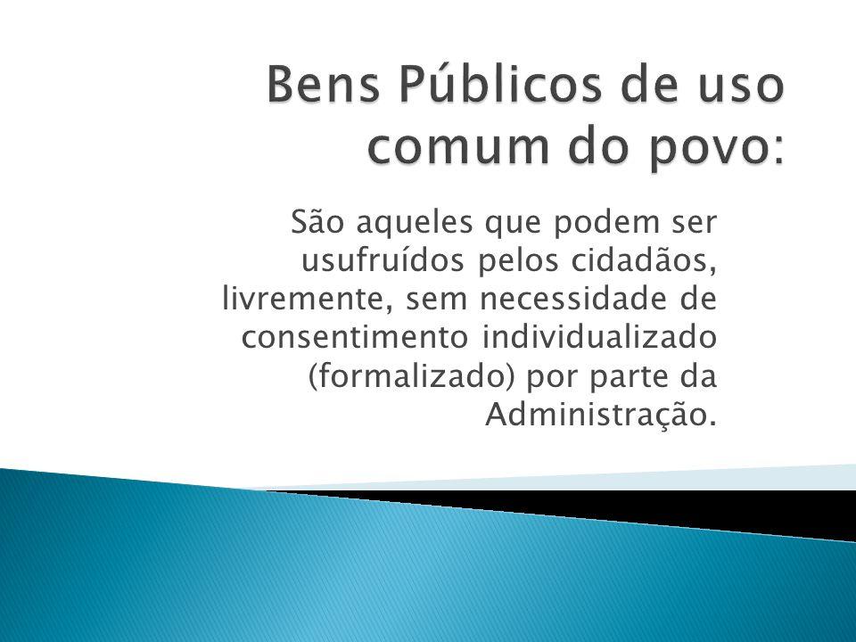 São aqueles que podem ser usufruídos pelos cidadãos, livremente, sem necessidade de consentimento individualizado (formalizado) por parte da Administração.