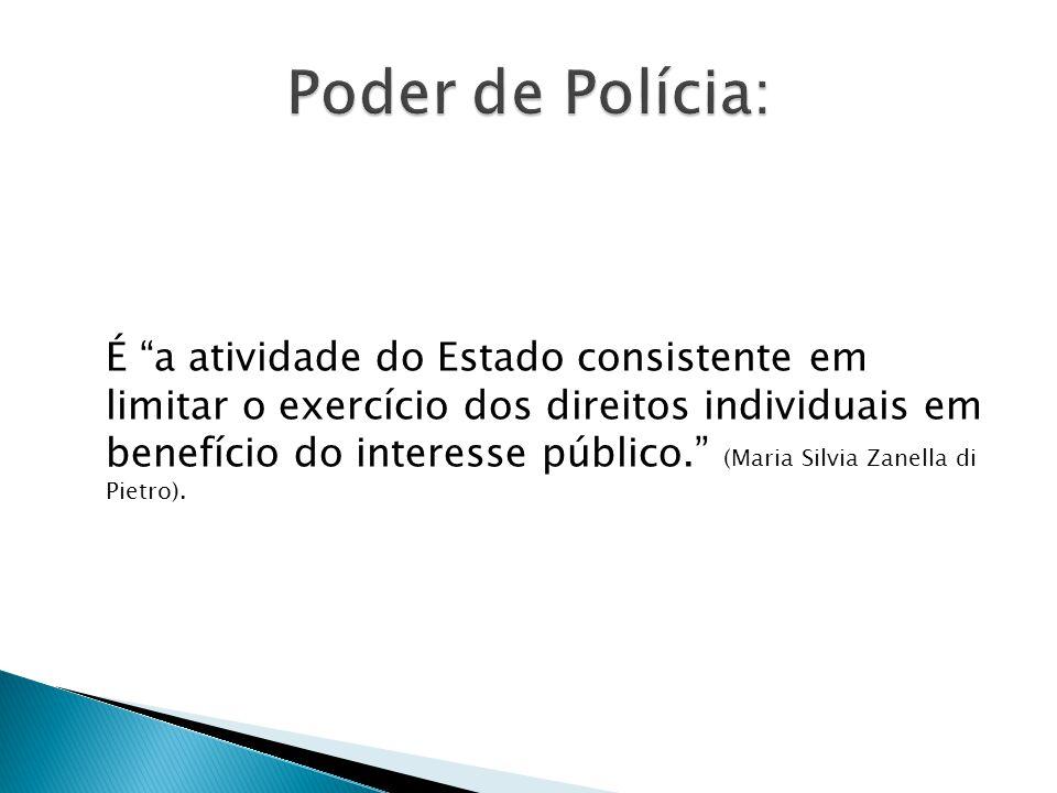É a atividade do Estado consistente em limitar o exercício dos direitos individuais em benefício do interesse público.