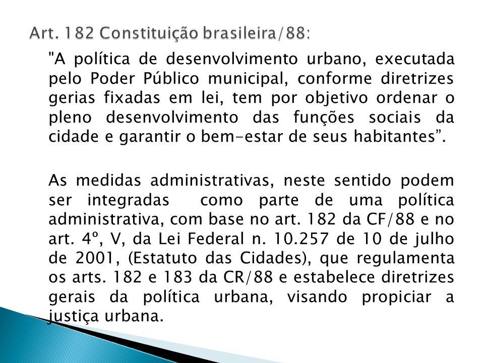 A política de desenvolvimento urbano, executada pelo Poder Público municipal, conforme diretrizes gerias fixadas em lei, tem por objetivo ordenar o pleno desenvolvimento das funções sociais da cidade e garantir o bem-estar de seus habitantes.
