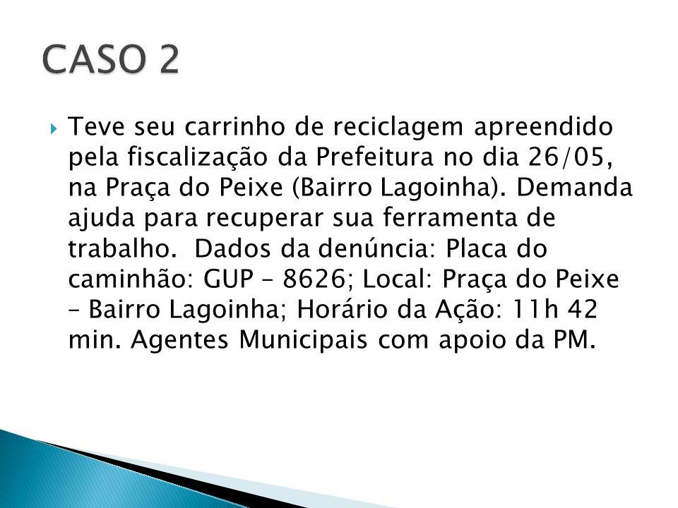 Teve seu carrinho de reciclagem apreendido pela fiscalização da Prefeitura no dia 26/05, na Praça do Peixe (Bairro Lagoinha).