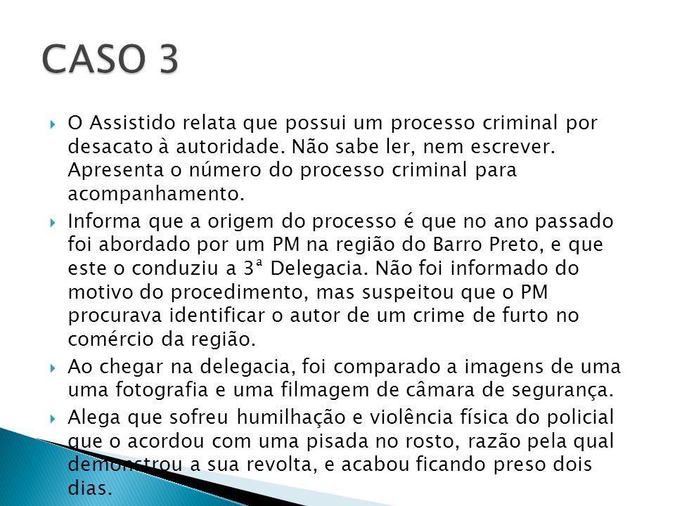 O Assistido relata que possui um processo criminal por desacato à autoridade.