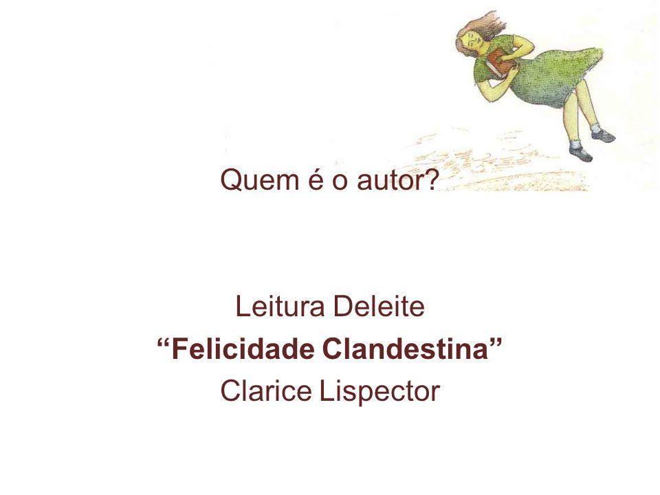 Quem é o autor? Leitura Deleite Felicidade Clandestina Clarice Lispector