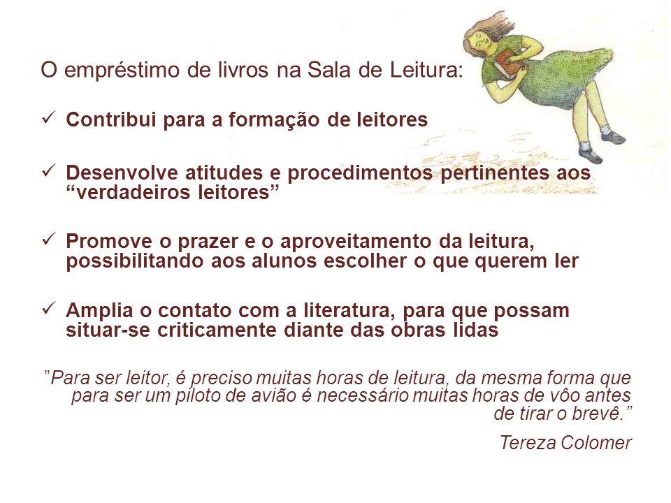 O empréstimo de livros na Sala de Leitura: Contribui para a formação de leitores Desenvolve atitudes e procedimentos pertinentes aos verdadeiros leito