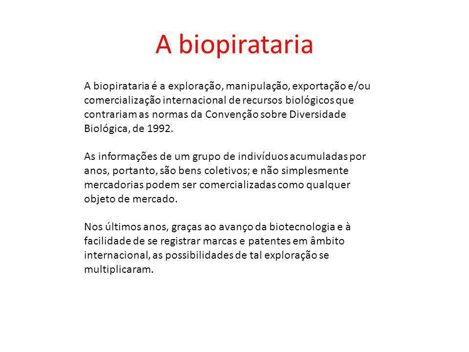 A biopirataria A biopirataria é a exploração, manipulação, exportação e/ou comercialização internacional de recursos biológicos que contrariam as norm