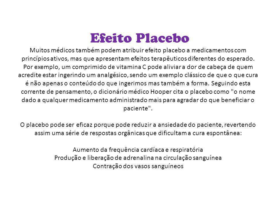 Efeito Placebo Muitos médicos também podem atribuir efeito placebo a medicamentos com princípios ativos, mas que apresentam efeitos terapêuticos difer