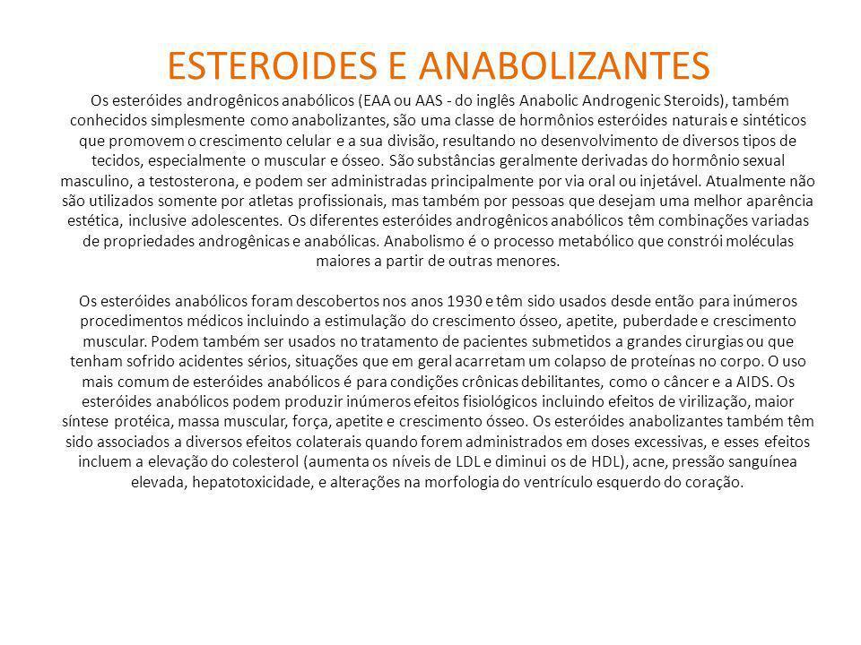 ESTEROIDES E ANABOLIZANTES Os esteróides androgênicos anabólicos (EAA ou AAS - do inglês Anabolic Androgenic Steroids), também conhecidos simplesmente