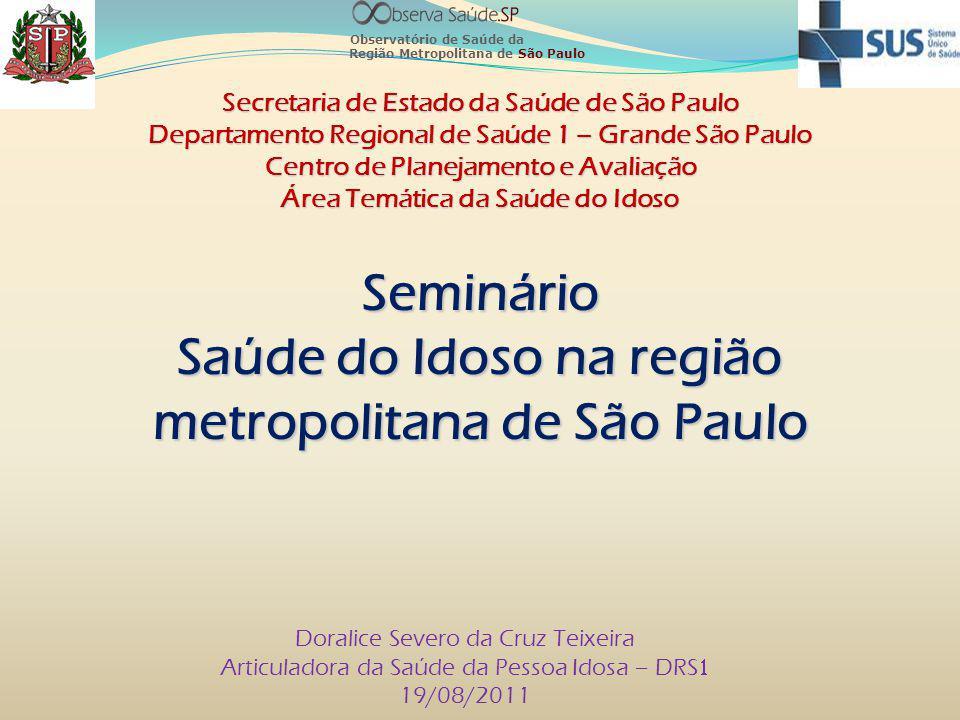 Seminário Saúde do Idoso na região metropolitana de São Paulo Secretaria de Estado da Saúde de São Paulo Departamento Regional de Saúde 1 – Grande São