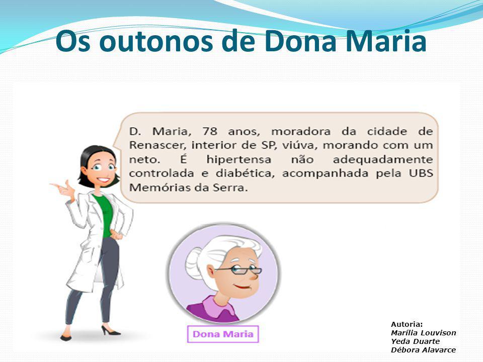 Os outonos de Dona Maria Autoria: Marília Louvison Yeda Duarte Débora Alavarce