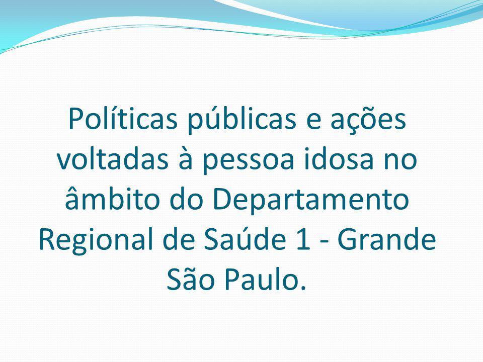 Políticas públicas e ações voltadas à pessoa idosa no âmbito do Departamento Regional de Saúde 1 - Grande São Paulo.